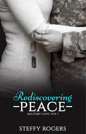Rediscovering Peace - Military Love, #1 ebook by Steffy Rogers