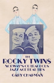 The Rocky Twins - Norway's Outrageous Jazz Age Beauties ebook by Chapman Gary