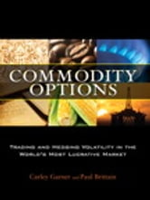 Commodity Options - Trading and Hedging Volatility in the World¿s Most Lucrative Market ebook by Carley Garner,Paul Brittain