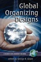 Global Organizing Designs ebook by George B. Graen,Joan A. Graen