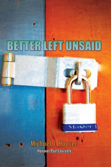 BETTER LEFT UNSAID ebook by MICHAEL J. HOOVER