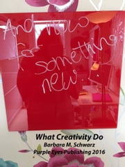 What Creativity Do ebook by Barbara M Schwarz