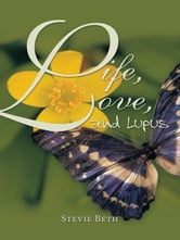 Life, Love, and Lupus ebook by Stevie Beth