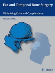 Ear and Temporal Bone Surgery - Minimizing Risks and Complications ebook by Richard J. Wiet