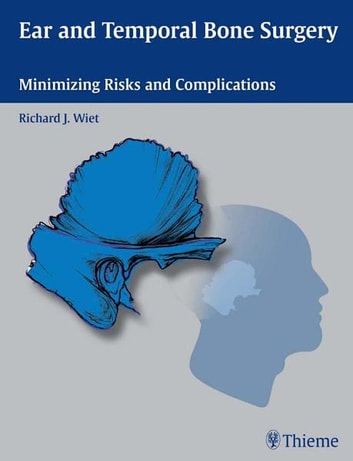 Ear and Temporal Bone Surgery - Minimizing Risks and Complications ebook by