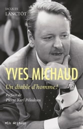Yves Michaud - Un diable d'homme! ebook by Jacques Lanctôt