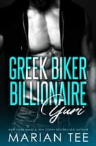 Yuri: Greek. Biker. Billionaire. ebook by Marian Tee