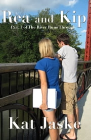 Rea and Kip: Part 1 of The River Runs Through ebook by Kat Jaske