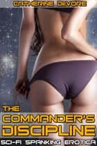 The Commander's Discipline (F/F Sci-Fi Spanking Erotica) ebook by Catherine DeVore