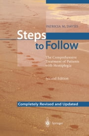 Steps to Follow - The Comprehensive Treatment of Patients with Hemiplegia ebook by Patricia M. Davies