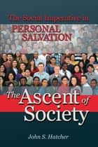 The Ascent of Society - The Social Imperative in Personal Salvation ebook by John Hatcher