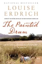 The Painted Drum - A Novel ebook by Louise Erdrich