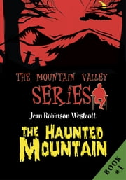 The Haunted Mountain - The Mountain Valley Series ebook by Jean Westcott