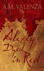 Alexey Dyed in Red ebook by A.M. Valenza
