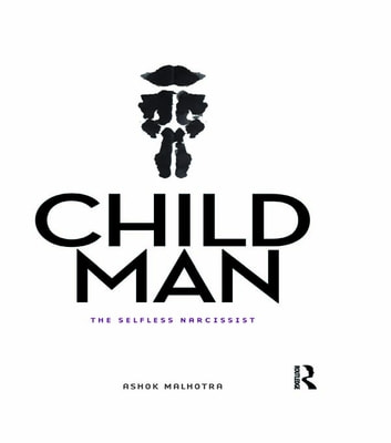 Child Man - The Selfless Narcissist ebook by Ashok Malhotra