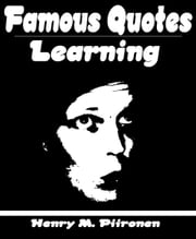 Famous Quotes on Learning ebook by Henry M. Piironen