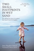 Two Small Footprints in Wet Sand, The Uplifting True Story of a Mother's Brave Quest to Save Her Daughter