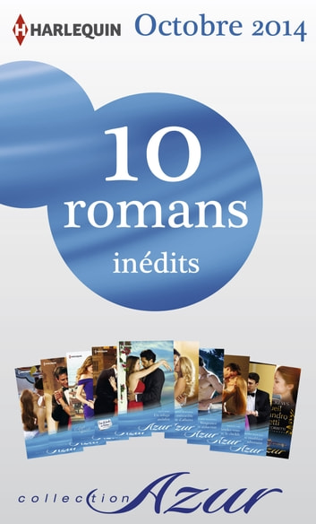 10 romans Azur inédits (n°3515 à 3524 - octobre 2014) - Harlequin collection Azur ebook by Collectif