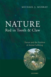 Nature Red in Tooth and Claw - Theism and the Problem of Animal Suffering ebook by Michael Murray