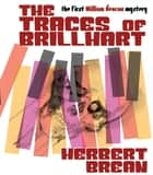 The Traces of Brillhart - A William Deacon Mystery ebook by Herbert Brean