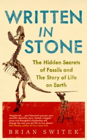 Written in Stone: The Hidden Secrets of Fossils ebook by Brian Switek