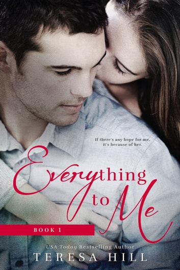 Everything To Me (Book 1) - Everything To Me, #1 ebook by Teresa Hill