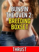 Buns In The Oven 2: Breeding Boxset (Teenage Virgin Breeding & Impregnation Erotica 3 Pack) ebook by Thrust