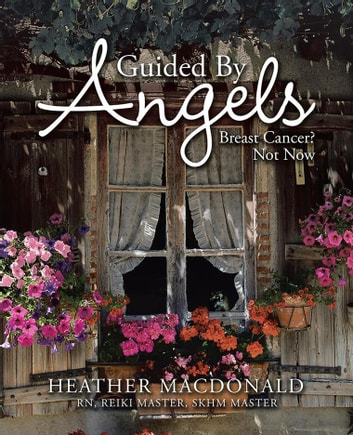 Guided by Angels - Breast Cancer? Not Now ebook by Heather Macdonald