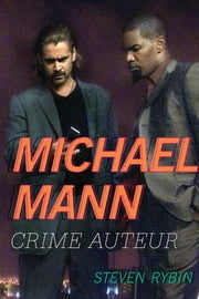 Michael Mann - Crime Auteur ebook by Steven Rybin