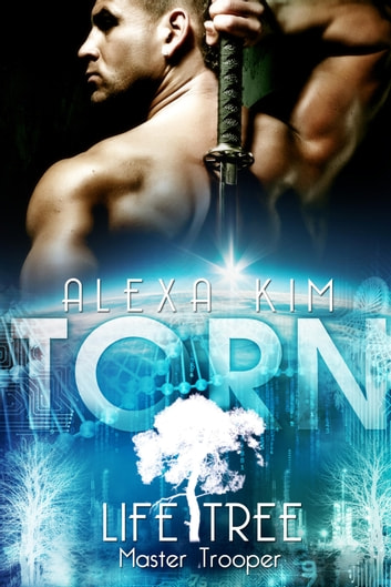 Torn (Life Tree - Master Trooper) Band 1 eBook by Alexa Kim