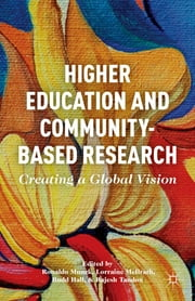 Higher Education and Community-Based Research - Creating a Global Vision ebook by Ronaldo Munck,Lorraine McIlrath,Budd Hall,Rajesh Tandon