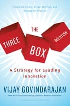 The Three-Box Solution - A Strategy for Leading Innovation ebook by Vijay Govindarajan