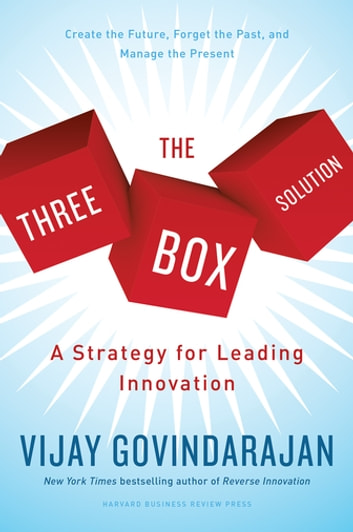 The three box solution ebook by vijay govindarajan 9781633690158 the three box solution a strategy for leading innovation ebook by vijay govindarajan fandeluxe Images