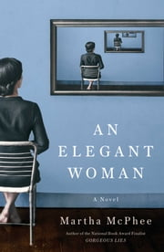 An Elegant Woman - A Novel ebook by Martha McPhee