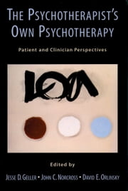 The Psychotherapists Own Psychotherapy: Patient and Clinician Perspectives ebook by Jesse D. Geller,John C. Norcross,David E. Orlinsky