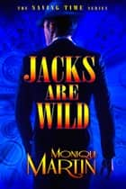 Jacks Are Wild: An Out of Time Novel ebook by Monique Martin