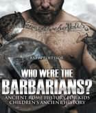Who Were the Barbarians? Ancient Rome History for Kids | Children's Ancient History ebook by Baby Professor