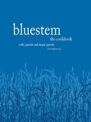 Bluestem: The Cookbook ebook by Colby Garrelts,Megan Garrelts,Bonjwing Lee