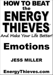 How To Beat The Energy Thieves And Make Your Life Better: Emotions ebook by Jess Miller