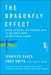 The Dragonfly Effect - Quick, Effective, and Powerful Ways To Use Social Media to Drive Social Change ebook by Jennifer Aaker,Andy Smith,Dan Ariely