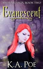 Evanescent, Ani'mari Saga Book 2 ebook by K.A. Poe