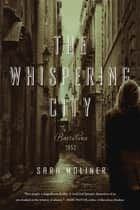 The Whispering City: A Novel ebook by Sara Moliner