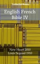 English French Bible IV - New Heart 2010 - Louis Segond 1910 ebook by Joern Andre Halseth, TruthBeTold Ministry, Louis Segond,...