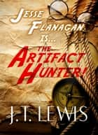 The Artifact Hunter ebook by J.T. Lewis