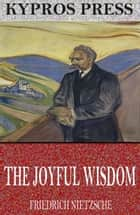 The Joyful Wisdom ebook by Friedrich Nietzsche, Thomas Common