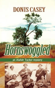 Hornswoggled - An Alafair Tucker Mystery ebook by Donis Casey
