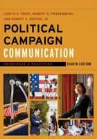 Political Campaign Communication ebook by Judith S. Trent,Robert V. Friedenberg,Robert E. Denton Jr.