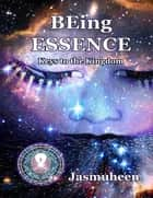 Being Essence: Keys to the Kingdom ebook by Jasmuheen