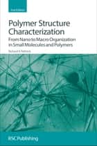Polymer Structure Characterization ebook by Richard A Pethrick