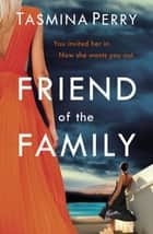 Friend of the Family - You invited her in. Now she wants you out. ebook by Tasmina Perry